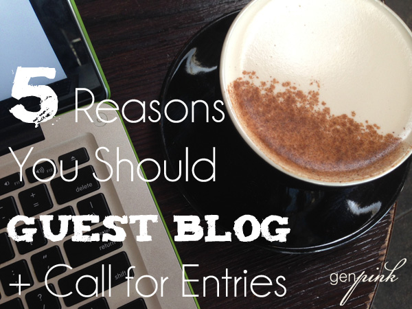 5 Reasons You Should Guest Blog + Call for Entries | Genpink