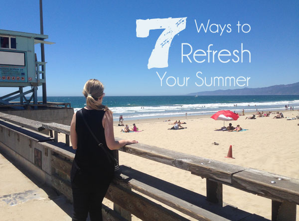 7 Ways to Refresh Your Summer