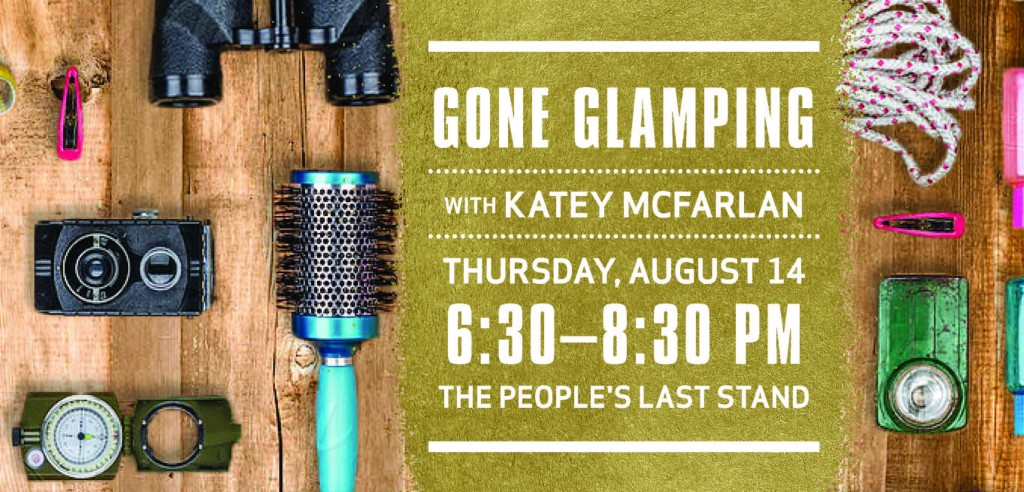 Gone Glamping (The People's Last Stand, August 14, 6:30 p.m.)