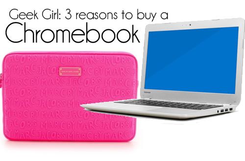 3 reasons to buy a Chromebook   Genpink Geek Girl