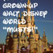 "Top 10 Grown-Up Walt Disney World ""Musts!"""